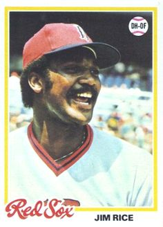 Jim Rice - Seen Jim hit homeruns at Fenway Park in the 80s and 90s... what a GREAT piece of Boston History.