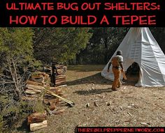 Ultimate Bug Out Shelters: How to Build a Tepee