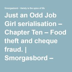 Just an Odd Job Girl serialisation – Chapter Ten – Food theft and cheque fraud. | Smorgasbord – Variety is the spice of life