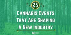25 Cannabis Events That Are Shaping A New Industry