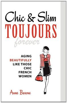Chic & Slim Toujours: Aging Beautifully Like Those Chic French Women $10.95