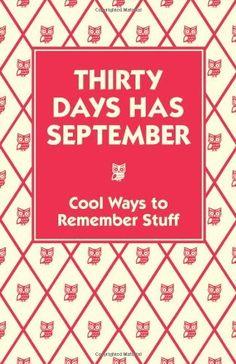 Thirty Days Has September: Cool Ways to Remember Stuff by Chris Stevens, http://www.amazon.co.uk/dp/190608226X/ref=cm_sw_r_pi_dp_lioOqb16QWC2A