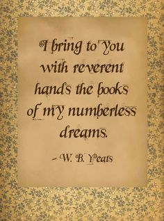 Yeats-- Kind of trippy but it makes sense when you think about it. Reading Quotes, Book Quotes, Me Quotes, Yeats Quotes, Famous Quotes, Book Sayings, Author Quotes, Book Memes, Writing Quotes