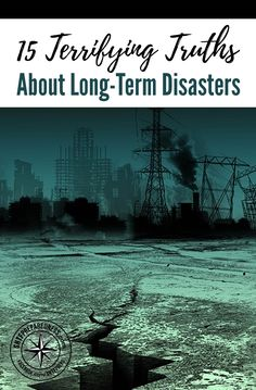 15 Terrifying Truths About Long-Term Disasters — One of the reasons many people don't bother preparing for disasters is because they don't understand how bad it could get. They assume that if something terrible happens, the government will come along and give them whatever they need.