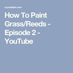 How To Paint Grass/Reeds - Episode 2 - YouTube