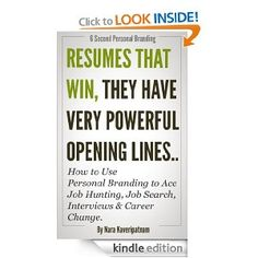 Amazon.com: Resumes that Win..They have Very Powerful Opening Lines - How to Use Personal Branding to Ace Job Hunting, Job Search, Interviews & Career Change. (Six Second Personal Branding) eBook: Nara Kaveripatnam: Books