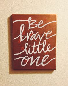 Be brave little one hand lettering on canvas by JingerBreadHouse