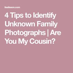 4 Tips to Identify Unknown Family Photographs | Are You My Cousin?