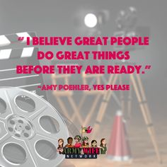 """""""I believe great people do great things before they are ready."""" -Amy Poehler, Yes Please"""