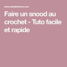 Faire un snood au crochet - Tuto facile et rapide