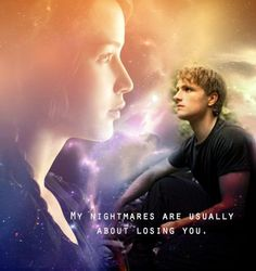 """""""My nightmares are usually about losing you."""" -Peeta Mellark"""