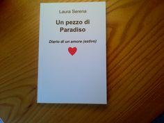 Ecco il primo libro che ho pubblicato. E' la storia di un amore estivo. Lo trovate alla Feltrinelli. #UnPezzoDiParadiso #LauraSerena #Libri #ilmiostilelibro http://www.ilmiostilelibro.it/