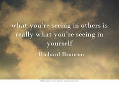 what you're seeing in others is really what you're seeing in yourself