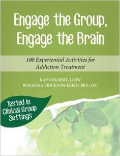 We are pleased to announce the recent publication of our new workbook for clinicians, Engage the Group, Engage the Brain: 100 Experiential Activities for Addiction Treatment,  published by the Erickson Foundation Press. $37.95