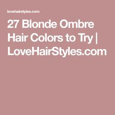 27 Blonde Ombre Hair Colors to Try | LoveHairStyles.com
