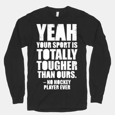 Said No Hockey Player Ever (White Ink) I so want this Hockey Baby, Field Hockey, Hockey Gifts, Hockey Stuff, Rangers Hockey, Hockey Players, Rugby Player, Hockey Quotes, Hockey Season