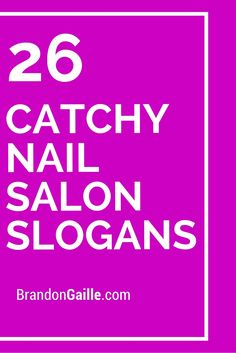 26 Catchy Nail Salon Slogans