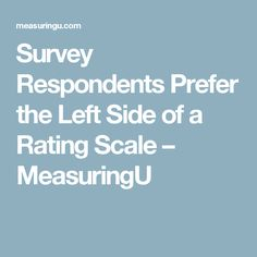 Survey Respondents Prefer the Left Side of a Rating Scale – MeasuringU