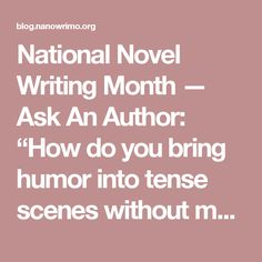 """National Novel Writing Month — Ask An Author: """"How do you bring humor into tense scenes without making light of a serious issue?"""""""