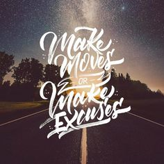 Make moves or make excuses by @typebychris