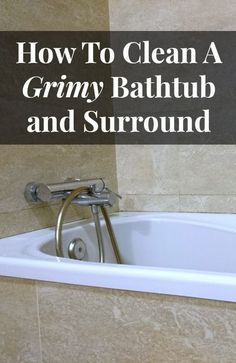 how to clean a grimy bathtub and surround in the bathroom