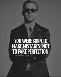 You were born to make mistakes, not fake perfection.