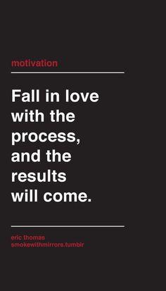 """""""Se apaixone com o processo, e os resultados virão."""""""