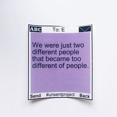"""""""We were just two different people that became too different of people."""" #unsentproject"""