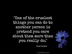 one of the cruelest things love quotes life quotes quotes love quote How cruel people today can be.....even those who call themselves family and do this...
