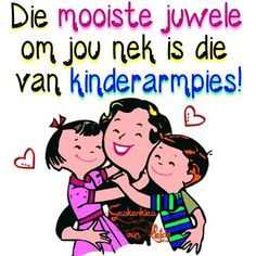 Die mooiste juwele om jou nek is dié van kinderarmpies! Afrikaanse Quotes, My Family, Wise Words, Van, Lettering, Sayings, My Love, Inspiration, Center Stage