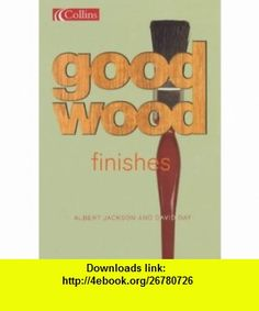 Collins Good Wood Finishes (9780007122271) Albert Jackson , ISBN-10: 0007122276  , ISBN-13: 978-0007122271 ,  , tutorials , pdf , ebook , torrent , downloads , rapidshare , filesonic , hotfile , megaupload , fileserve