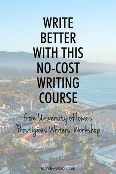 - Write Better with This No-Cost Writing Course from University of Iowa's Writers' Workshop Write Better with This No-Cost Writing Course from University of Iowa& Writers& Workshop Book Writing Tips, Writing Process, Writing Resources, Writing Help, Writing Skills, Writing Ideas, Writing Rubrics, Writing Notebook, Paragraph Writing