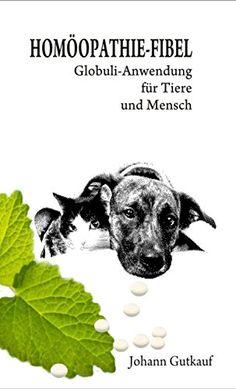 HOMÖOPATHIE - FIBEL: Globuli - Anwendung für Tier und Mensch - http://kostenlose-ebooks.1pic4u.com/2014/10/06/homoeopathie-fibel-globuli-anwendung-fuer-tier-und-mensch/