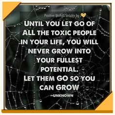 You'll never #grow into your fullest potential until you let go of all the #toxic people in your #life.