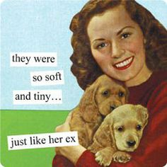 They were so soft and tiny ... just like her ex. Anne Taintor