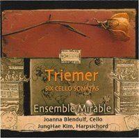 Triemer Six Cello Sonatas, Ensemble Mirable, Jung Hae Kim/Harpsichord, Joanna Blendulf/Cello