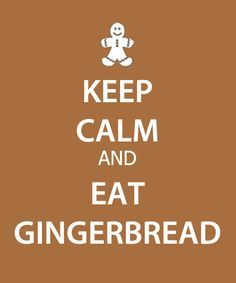 Keep calm and eat  gingerbread
