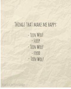 Things that make me happy: – Teen Wolf -Sleep -Teen Wolf -Food -Teen Wolf