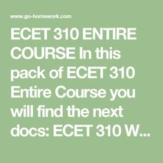 ECET 310 ENTIRE COURSE In this pack of ECET 310 Entire Course you will find the next docs:  ECET 310 Week 1 Homework 1_1.docx ECET 310 Week 1 Homework 1_2.docx ECET 310 Week 2 Assignment Homework 2_1.docx ECET 310 Week 2 Assignment Homework 2_2 reworked.docx ECET 310 Week 2 Assignment Homework 2_2.docx ECET 310 Week 2 Assignment Homework 2_3.docx ECET 310 Week 3 Assignment Homework 3_1.docx ECET 310 Week 3 Assignment Homework 3_2.docx ECET 310 Week 4 Assignment Homework 4_1.docx ECET 310…