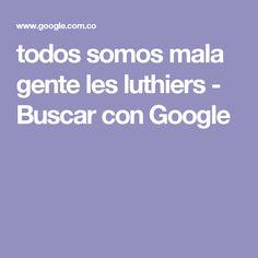 todos somos mala gente les luthiers - Buscar con Google