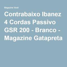Contrabaixo Ibanez 4 Cordas Passivo GSR 200 - Branco - Magazine Gatapreta