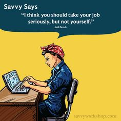 Don't take yourself too seriously #savvysays