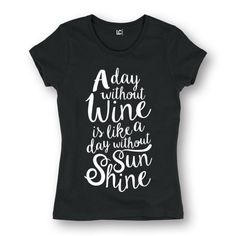 A Day Without Wine Like A Day Without Sunshine Funny Drinking Womens T-Shirt