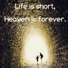 Truth, LIFE IS SHORT, HEAVEN IS FOREVER, Believe!  #Lifeisshortheavenisforever#believe #Jesusisthewaythetruththelife#faith #Jesussaves#Jesusislife#Jesuslovesyou