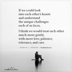 If we could look into each other's hearts and understand the unique challenges each of us faces, I think we would treat each other much more gently. Up Quotes, Real Talk Quotes, Sign Quotes, People Quotes, Woman Quotes, Wisdom Quotes, Qoutes, Bitterness Quotes, Lifting Quotes
