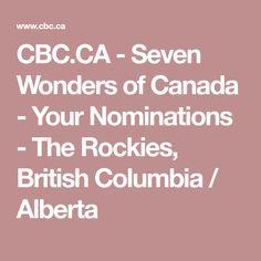 CBC.CA - Seven Wonders of Canada - Your Nominations - The Rockies, British Columbia / Alberta