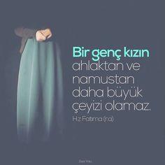 Bir genç kızın ahlaktan ve namustan daha büyük çeyizi olamaz. Hz. Fatıma (r.anha) #İslam