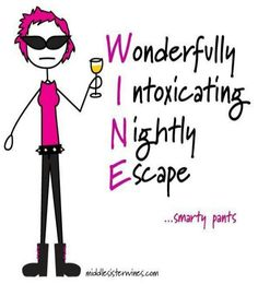 Wine: Wonderfully Intoxicating Nightly Escape! __[middlesisterwines.com] (smarty pants) #winocabulary #cPinks