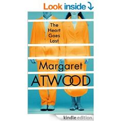 The Heart Goes Last eBook: Margaret Atwood: Amazon.co.uk: Kindle Store