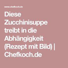 Diese Zucchinisuppe treibt in die Abhängigkeit (Rezept mit Bild)   Chefkoch.de